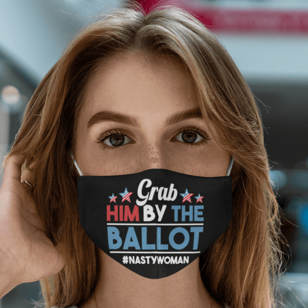 Nasty Woman Vote Face Mask