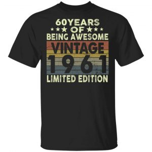 60 Years Of Being Awesome Vintage 1961 Limited Edition 60th Birthday Gifts shirt