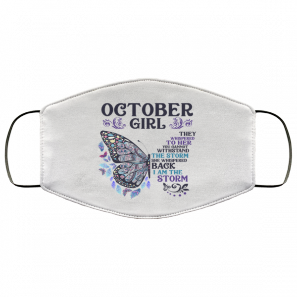 butterfly october girl they whispered to her you cannot withstand the storm face mask