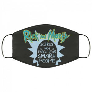 rick-and-morty-school-is-not-a-place-for-smart-people-face-mask
