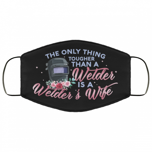 the only thing tougher than a welder is a welders wife face mask