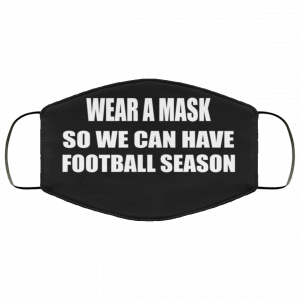 wear-a-mask-so-we-can-have-football-season-face-mask