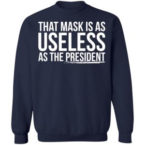 That mask is as useless as the president shirt