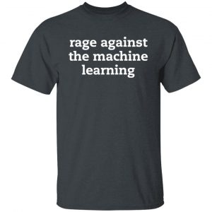 Rage Against The Machine Learning shirt