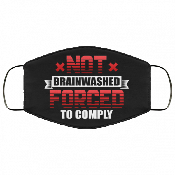 Not Brainwashed Forced To Comply Face Mask