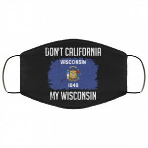 Don't California My Wisconsin Face Mask