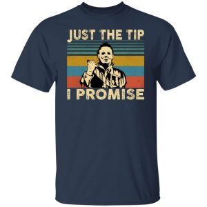 Michael Myers - Just The Tip I Promise Shirt