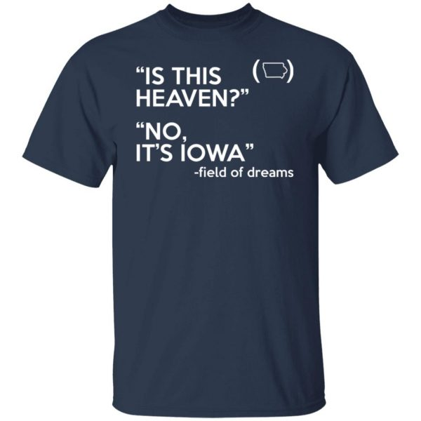 Is This Heaven No It's Iowa - Field Of Dreams Shirt