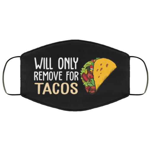 Will only remove for Tacos face mask