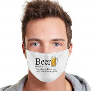 Beer The Glue Holding This 2020 Shitshow Together Face Mask