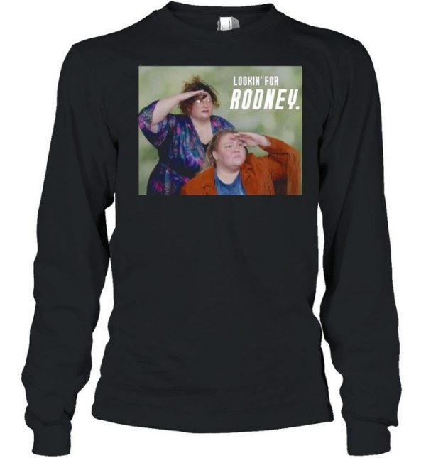 Tammy and Crystal Lookin For Rodney shirt