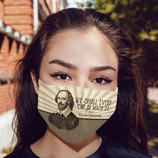 We Shall Everyone Be Maskd William Shakespeare Face Mask