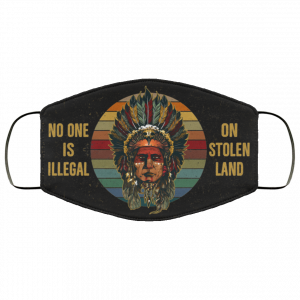 No One Is Illegal On Stolen Land – Native American Face Mask
