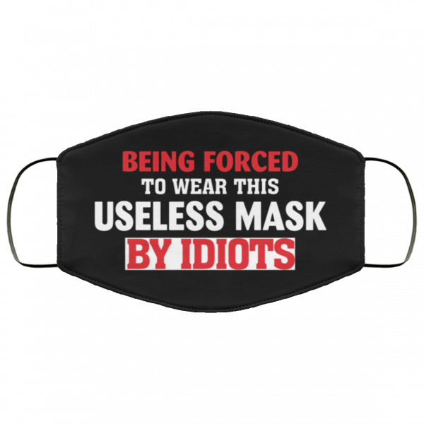 Being Forced to Wear This Useless Mask by Idiots Face Mask