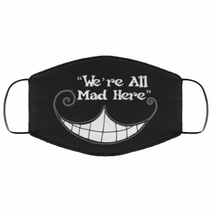 Cheshire Cat Were All Mad Here Face Mask