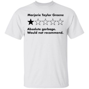 Marjorie Taylor Greene Absolute Garbage Would Not Recommend Shirt