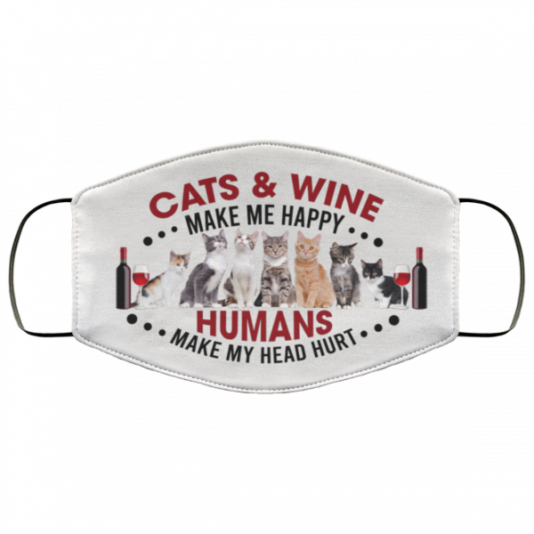 Cat and Wine Make Me Happy Humans Make My Head Hurt Face Mask