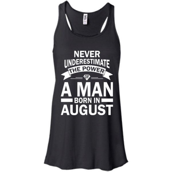 Never Underestimate The Power Of A Man Born In August Shirt
