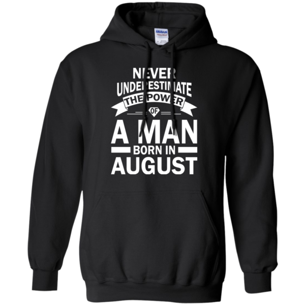 Never Underestimate The Power Of A Man Born In August hoodie