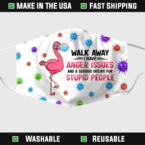 Flamingo Walk Away I Have Anger Issues Dislike For Stupid People Face Mask