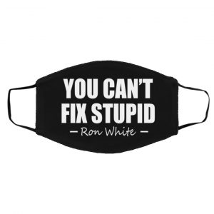 You Can't Fix Stupid Ron White Face Mask