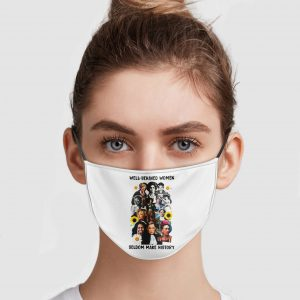 Well Behaved Women Seldom Make History Face Mask
