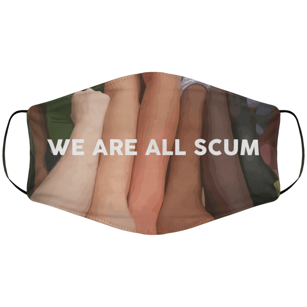 We Are All Scum Face Mask