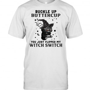 Black Cat Witch Buckle Up Buttercup You Just Flipped My Witch Switch Halloween Gift Shirt