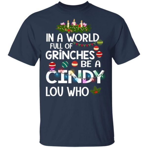 In A World Full Of Grinches Be A Cindy Lou Who Christmas shirt