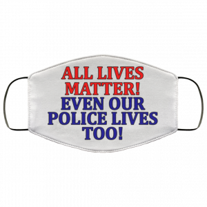 All Lives Matter Even Our Police Lives Too Face Mask