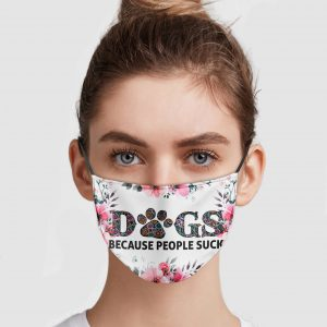 Dogs Because People Suck Face Mask