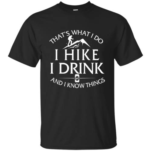That's What I Do I Hike I Drink and I Know Things Shirt
