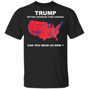 Donald Trump better coverage than Verizon can you hear us now shirt