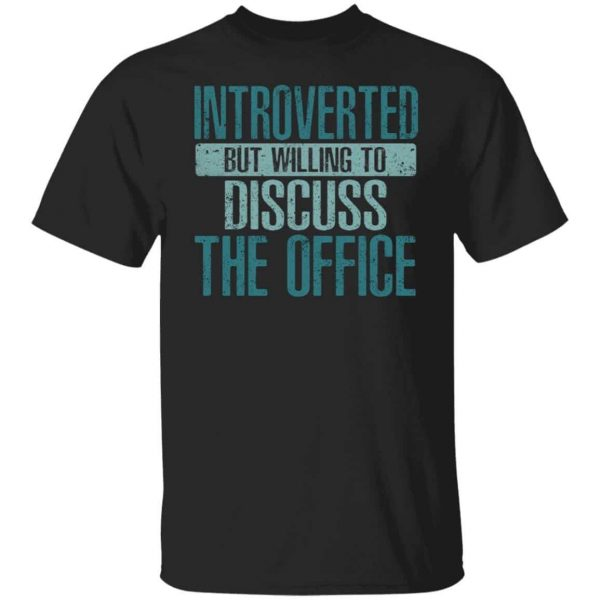 Introverted But Willing to Discuss The Office Shirt