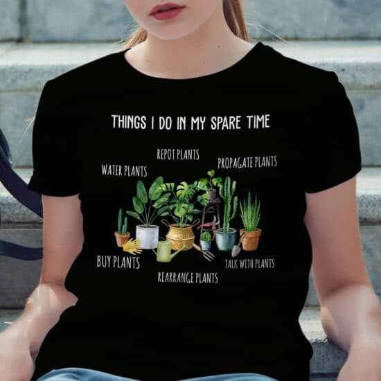 Things I Do In My Spare Time Plants Shirt