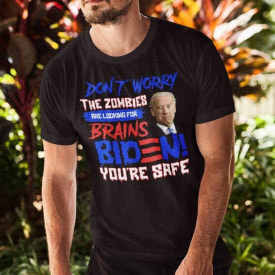 Don't Worry The Zombies Are Looking For Brains Biden You're Safe Shirt