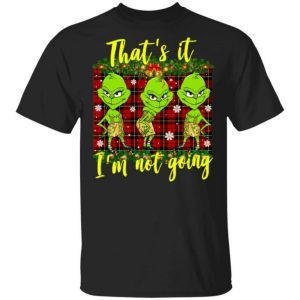 That's It I'm Not Going Funny Grinches Christmas Shirt