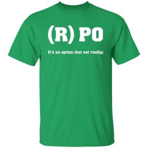 R PO It's An Option But Not Really Shirt