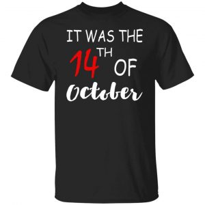 It Was The 14th Of October Shirt