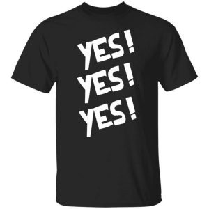 Yes – Yes – Yes Shirt