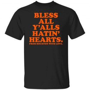 Bless All Y'alls Hatin' Hearts From Houston With Love Shirt