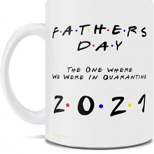 The One Where We Were In Quarantine Father's Day 2021 Mug