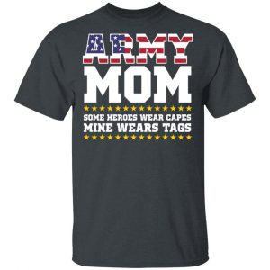 Army Mom Some Heroes Wear Capes Mine Wears Tags Coffee Shirt
